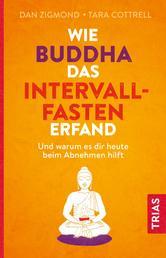 Wie Buddha das Intervallfasten erfand - Und warum es dir heute beim Abnehmen hilft