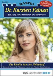 Dr. Karsten Fabian 208 - Arztroman - Die Rivalin kam ins Heidedorf