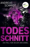 Andreas Schmidt: Todesschnitt: Ein Fall für Seiler und Göbel - Dritter Roman ★★★★