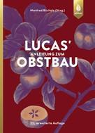 Manfred Büchele: Lucas' Anleitung zum Obstbau