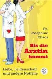 Bis die Ärztin kommt - Liebe, Leidenschaft und andere Notfälle