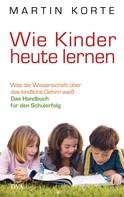 Martin Korte: Wie Kinder heute lernen ★★★★