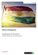 Mehran Zolfagharieh: Kurdistans Erwachen. Stabilität, Demokratie oder Flächenbrand?