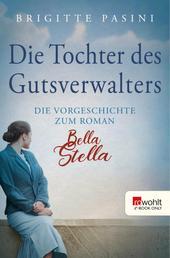 Die Tochter des Gutsverwalters - Die Vorgeschichte zum Roman Bella Stella