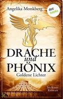 Angelika Monkberg: DRACHE UND PHÖNIX - Band 6: Goldene Lichter ★★★★