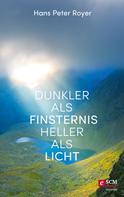 Hans Peter Royer: Dunkler als Finsternis - heller als Licht
