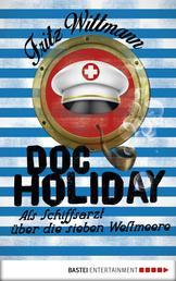 Doc Holiday - Als Schiffsarzt über die sieben Weltmeere