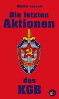 Nikolai Sergejewitsch Leonow: Die letzten Aktionen des KGB