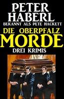 Peter Haberl: Die Oberpfalz-Morde: Drei Krimis ★★