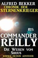 Alfred Bekker: Commander Reilly #15: Die Weisen vom Sirius: Chronik der Sternenkrieger ★★★★