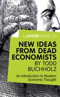 : A Joosr Guide to... New Ideas from Dead Economists by Todd Buchholz