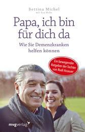 Papa, ich bin für dich da - Wie Sie Demenzkranken helfen können - Ein bewegender Ratgeber der Tochter von Rudi Assauer