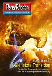 "Perry Rhodan 2882: Die letzte Transition - Perry Rhodan-Zyklus ""Sternengruft"""