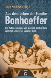 Aus dem Leben der Familie Bonhoeffer - Die Aufzeichnungen von Dietrich Bonhoeffers jüngster Schwester Susanne Dreß