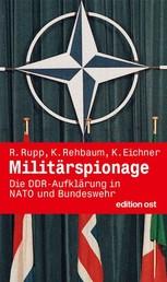 Militärspionage - Die DDR-Aufklärung in Nato und Bundeswehr
