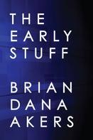 Brian Dana Akers: The Early Stuff