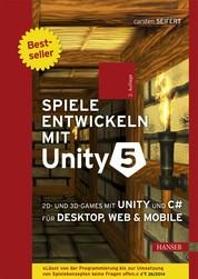 Spiele entwickeln mit Unity 5 - 2D- und 3D-Games mit Unity und C# für Desktop, Web & Mobile