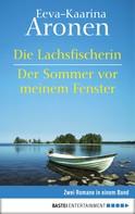 Eeva-Kaarina Aronen: Die Lachsfischerin/Der Sommer vor meinem Fenster ★