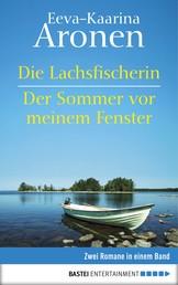 Die Lachsfischerin/Der Sommer vor meinem Fenster - Zwei Romane in einem Band