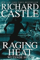 Richard Castle: Castle 6: Raging Heat - Wütende Hitze ★★★★★
