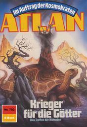 """Atlan 702: Krieger für die Götter - Atlan-Zyklus """"Im Auftrag der Kosmokraten"""""""