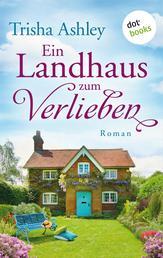 Ein Landhaus zum Verlieben - Roman