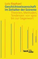 Lutz Raphael: Geschichtswissenschaft im Zeitalter der Extreme