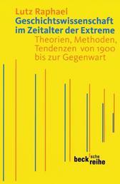Geschichtswissenschaft im Zeitalter der Extreme - Theorien, Methoden, Tendenzen von 1900 bis zur Gegenwart