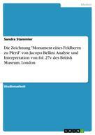 """Sandra Stammler: Die Zeichnung """"Monument eines Feldherrn zu Pferd"""" von Jacopo Bellini. Analyse und Interpretation von fol. 27v des British Museum, London"""