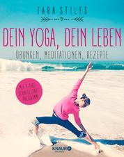 Dein Yoga, dein Leben - Übungen, Meditationen, Rezepte