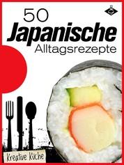 50 japanische Alltagsrezepte - Die besten Rezepte aus Japan