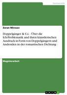 Zoran Mirosav: Doppelgänger & Co. - Über die Ich-Problematik und ihren künstlerischen Ausdruck in Form von Doppelgängern und Androiden in der romantischen Dichtung