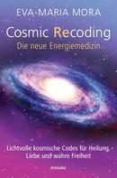 Eva-Maria Mora: Cosmic Recoding - Die neue Energiemedizin ★★★★
