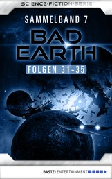 Bad Earth Sammelband 7 - Science-Fiction-Serie - Folgen 31-35