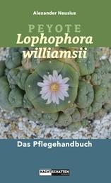 Peyote - Lophophora williamsii - Das Pflegehandbuch