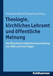 Theologie, kirchliches Lehramt und öffentliche Meinung - Die Münchener Gelehrtenversammlung von 1863 und ihre Folgen