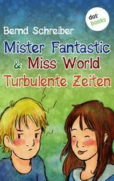 Mister Fantastic & Miss World - Band 2: Turbulente Zeiten - Roman