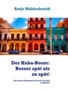 Antje Waldschmidt: Der Kuba-Boom: Besser spät als zu spät! ★★★