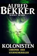 Alfred Bekker: Chronik der Sternenkrieger - Kolonisten