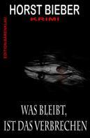 Horst Bieber: Was bleibt, ist das Verbrechen: Krimi ★★