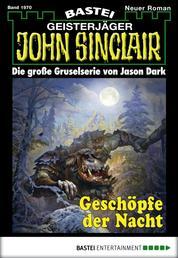 John Sinclair - Folge 1970 - Geschöpfe der Nacht