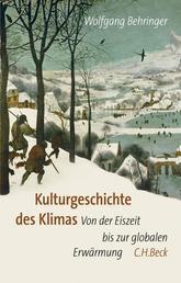 Kulturgeschichte des Klimas - Von der Eiszeit bis zur globalen Erwärmung
