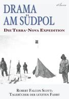 Robert Falcon Scott: Drama am Südpol | Robert Falcon Scotts Tagebücher der letzten Fahrt