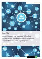 Ines Filler: Auswirkungen von Industrie 4.0 auf die Informations- und Kommunikationssysteme der Produktions- und Lagerlogistik