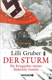Der Sturm - Die Kriegsjahre meiner Südtiroler Familie