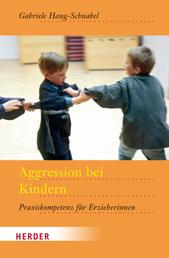 Aggression bei Kindern - Praxiskompetenz für Erzieherinnen