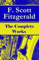 F. Scott Fitzgerald: The Complete Works of F. Scott Fitzgerald