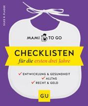 Mami to go - Checklisten für die ersten drei Jahre - Entwicklung & Gesundheit - Alltag - Recht & Geld