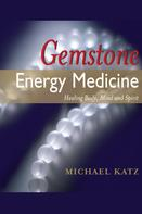 Michael Katz: Gemstone Energy Medicine