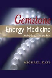 Gemstone Energy Medicine - Healing Body, Mind and Spirit